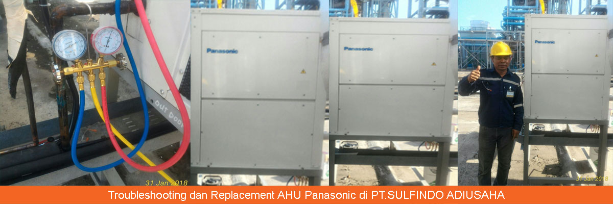 Troubleshooting dan Replacement AHU Panasonic di PT.SULFINDO ADIUSAHA